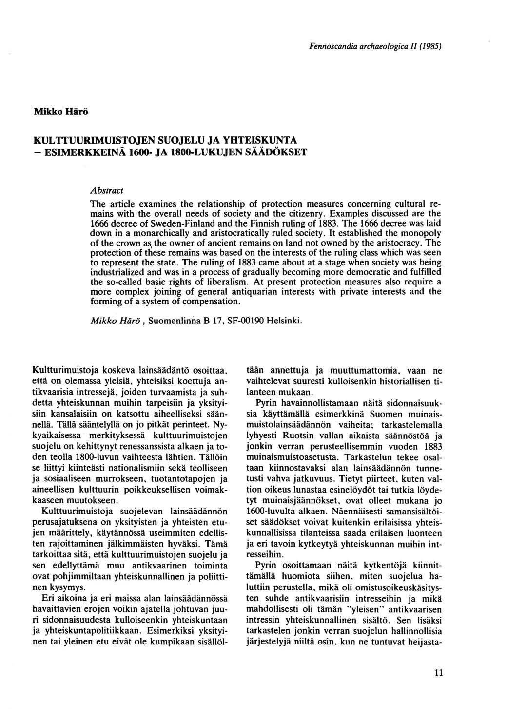 Fennoscandia archae%gica 1/ (1985) Mikko Hiro KULTTUURIMUISTOJEN SUOJELU JA YHTEISKUNT A - ESIMERKKEINA 1600- JA 1800-LUKUJEN saanokset Abstract The article examines the relationship of protection