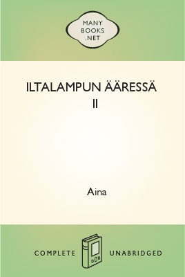 Iltalampun ääressä II 1 Iltalampun ääressä II The Project Gutenberg EBook of Iltalampun ääressä II, by Aina This ebook is for the use of anyone anywhere at no cost and with almost no restrictions