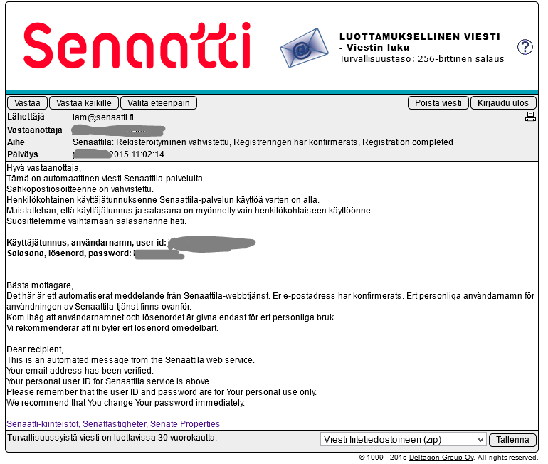 DELIVERY OF USER ID AND PASSWORD User id and password will be delivered to you via Senaatti secure email (Turvaposti) By clicking the link in email