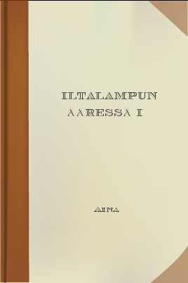 Iltalampun ääressä I, by Aina 1 Iltalampun ääressä I, by Aina The Project Gutenberg EBook of Iltalampun ääressä I, by Aina This ebook is for the use of anyone anywhere at no cost and with almost no