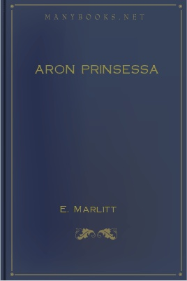 Aron prinsessa, by E. Marlitt 1 Aron prinsessa, by E. Marlitt The Project Gutenberg EBook of Aron prinsessa, by E.