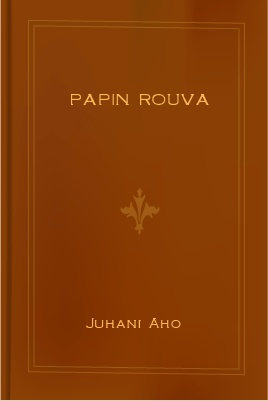 Papin rouva, by Juhani Aho 1 Papin rouva, by Juhani Aho The Project Gutenberg EBook of Papin rouva, by Juhani Aho This ebook is for the use of anyone anywhere at no cost and with almost no
