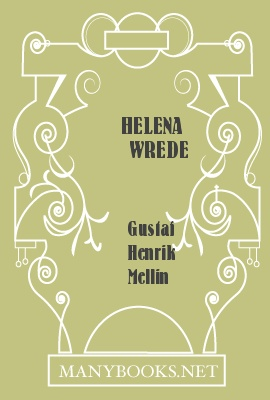 Helena Wrede, by G. H. Mellin 1 Helena Wrede, by G. H. Mellin The Project Gutenberg EBook of Helena Wrede, by G. H. Mellin This ebook is for the use of anyone anywhere at no cost and with almost no restrictions whatsoever.