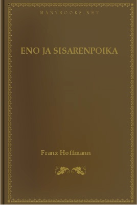 Eno ja sisarenpoika, by Franz Hoffmann 1 Eno ja sisarenpoika, by Franz Hoffmann The Project Gutenberg EBook of Eno ja sisarenpoika, by Franz Hoffmann This ebook is for the use of anyone anywhere at