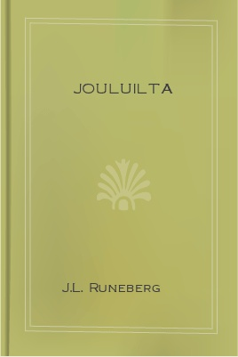 Jouluilta, by Johan Ludvig Runeberg 1 Jouluilta, by Johan Ludvig Runeberg The Project Gutenberg EBook of Jouluilta, by Johan Ludvig Runeberg This ebook is for the use of anyone anywhere at no cost