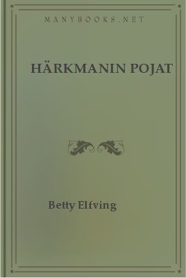 Härkmanin pojat, by Betty Elfving 1 Härkmanin pojat, by Betty Elfving The Project Gutenberg EBook of Härkmanin pojat, by Betty Elfving This ebook is for the use of anyone anywhere at no cost and with