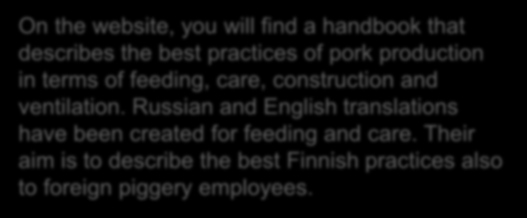 http://www.vastuullinensikatalous.fi/en/project The Responsible Pork Production project is a development project implemented in Varsinais-Suomi and Satakunta.