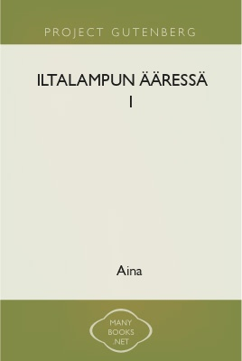 Iltalampun ääressä I 1 Iltalampun ääressä I The Project Gutenberg EBook of Iltalampun ääressä I, by Aina This ebook is for the use of anyone anywhere at no cost and with almost no restrictions