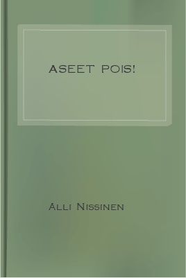 Aseet pois! 1 Aseet pois! Project Gutenberg's Aseet pois!, by Bertha von Suttner and Alli Nissinen This ebook is for the use of anyone anywhere at no cost and with almost no restrictions whatsoever.