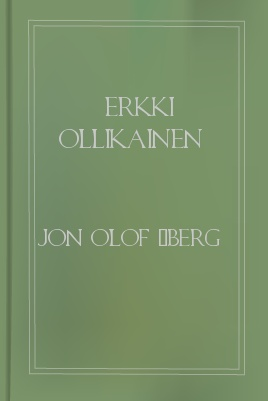 Erkki Ollikainen, by J. O. Åberg, Translated 1 Erkki Ollikainen, by J. O. Åberg, Translated The Project Gutenberg ebook, Erkki Ollikainen, by J. O. Åberg, Translated by Arvo Liljestrand This ebook is for the use of anyone anywhere at no cost and with almost no restrictions whatsoever.