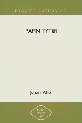Papin tytär, by Juhani Aho 1 Papin tytär, by Juhani Aho The Project Gutenberg EBook of Papin tytär, by Juhani Aho This ebook is for the use of anyone anywhere at no cost and with almost no
