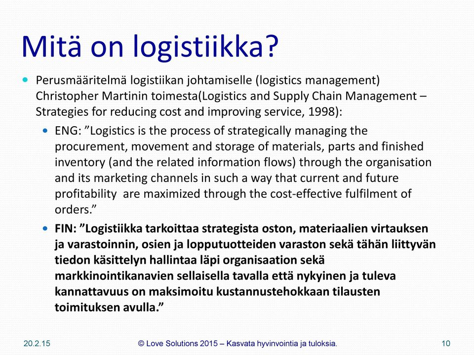 Logistics is the process of strategically managing the procurement, movement and storage of materials, parts and finished inventory (and the related information flows) through the organisation and