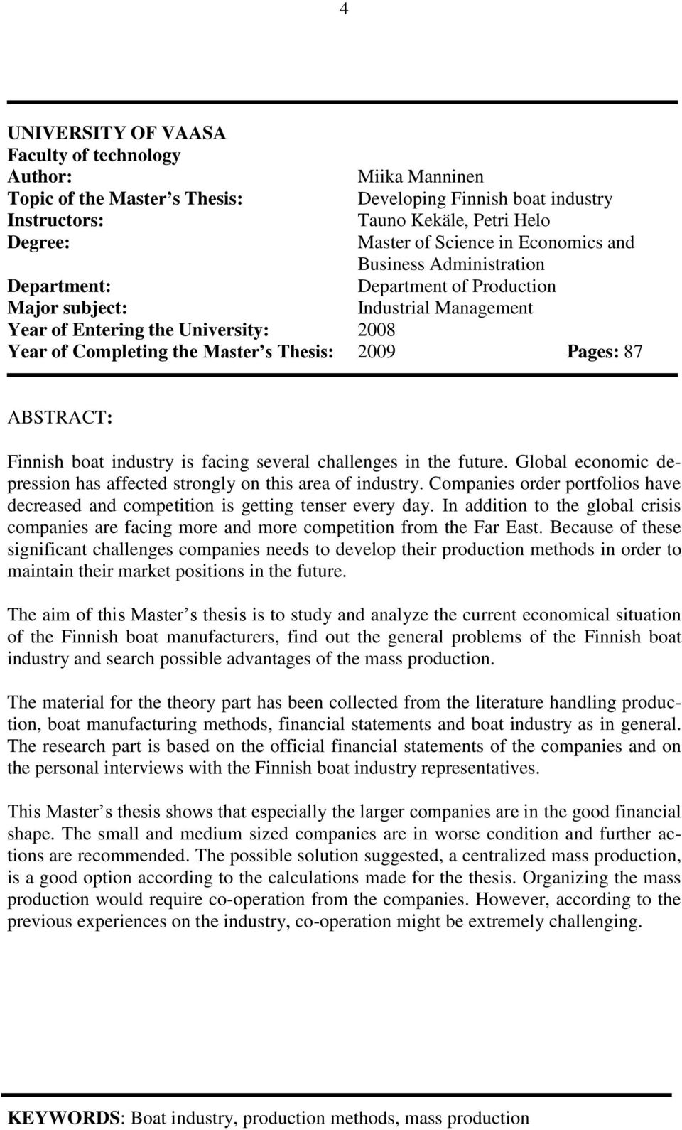 Pages: 87 ABSTRACT: Finnish boat industry is facing several challenges in the future. Global economic depression has affected strongly on this area of industry.
