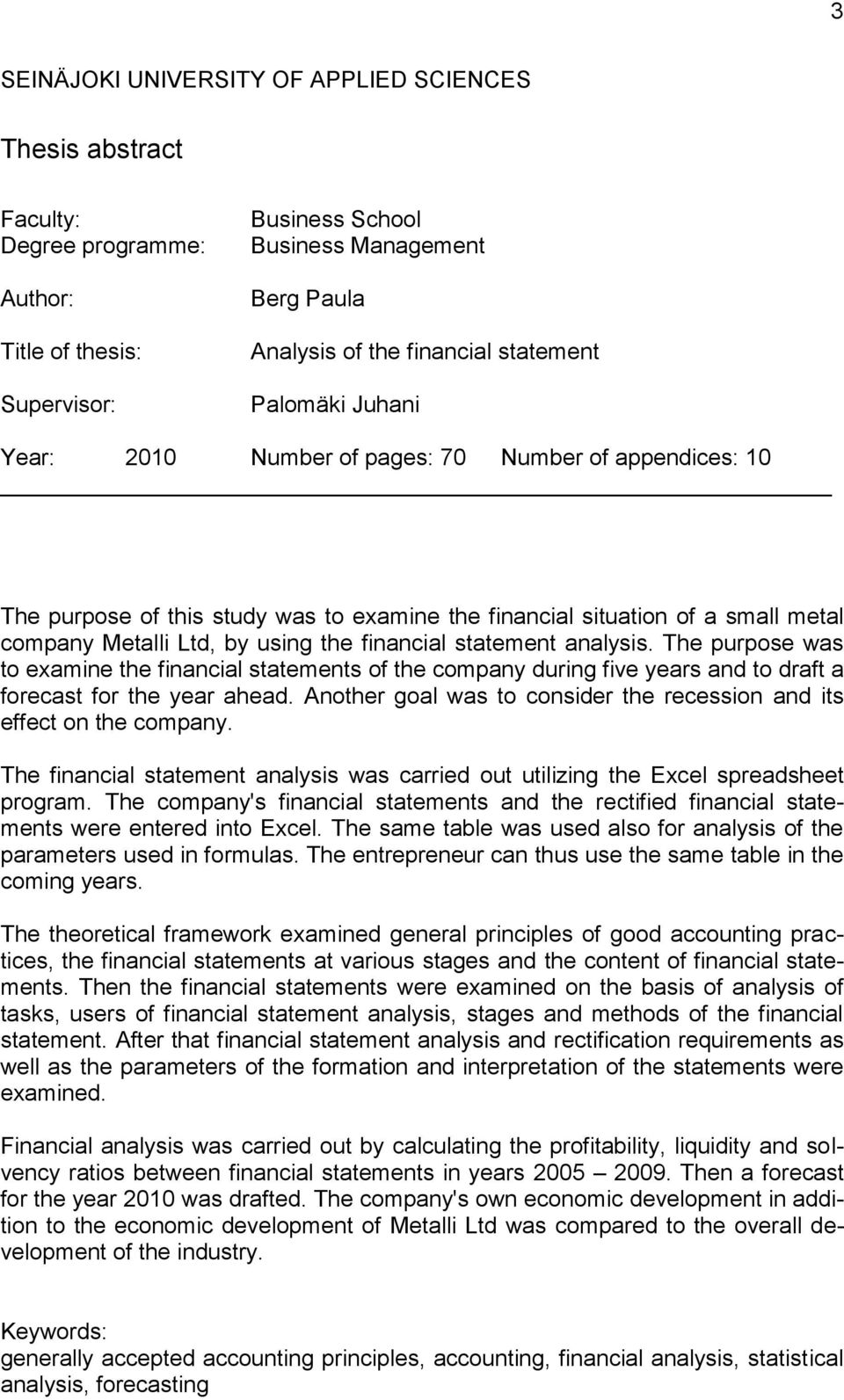 financial statement analysis. The purpose was to examine the financial statements of the company during five years and to draft a forecast for the year ahead.