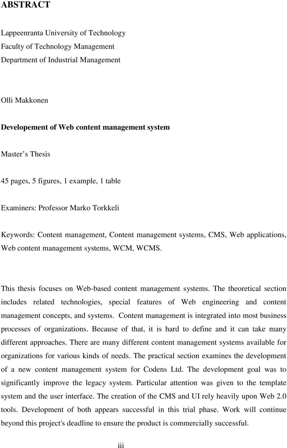 This thesis focuses on Web-based content management systems. The theoretical section includes related technologies, special features of Web engineering and content management concepts, and systems.