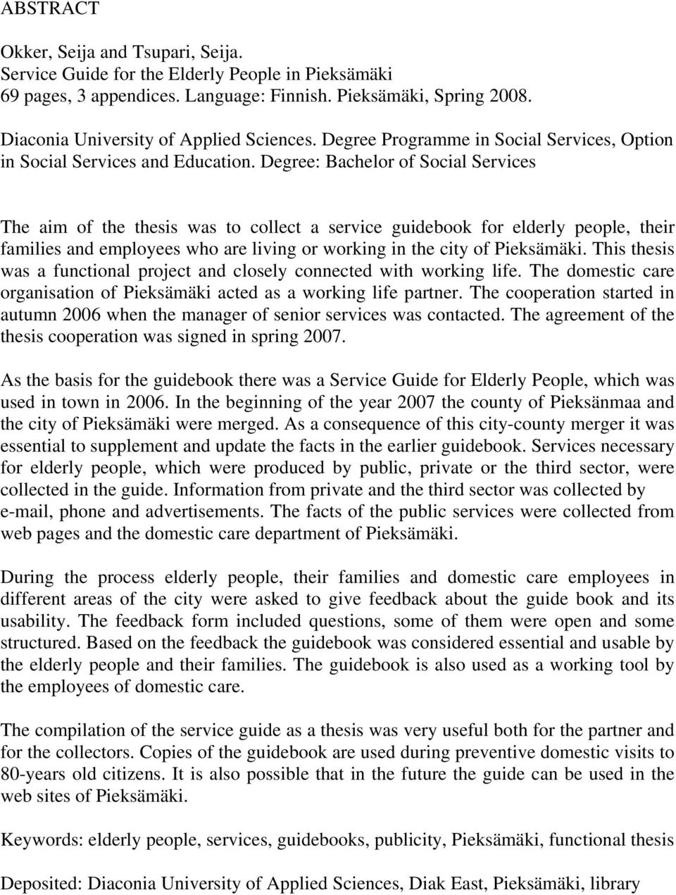 Degree: Bachelor of Social Services The aim of the thesis was to collect a service guidebook for elderly people, their families and employees who are living or working in the city of Pieksämäki.