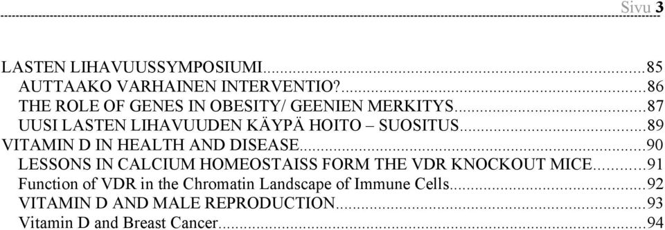 ..89 VITAMIN D IN HEALTH AND DISEASE...90 LESSONS IN CALCIUM HOMEOSTAISS FORM THE VDR KNOCKOUT MICE.