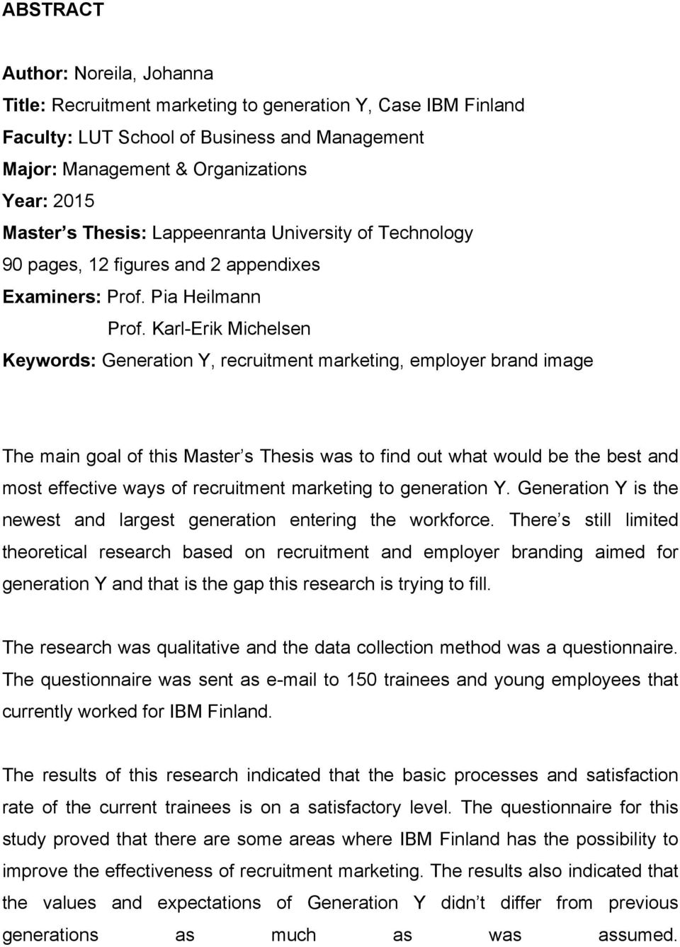 Karl-Erik Michelsen Keywords: Generation Y, recruitment marketing, employer brand image The main goal of this Master s Thesis was to find out what would be the best and most effective ways of