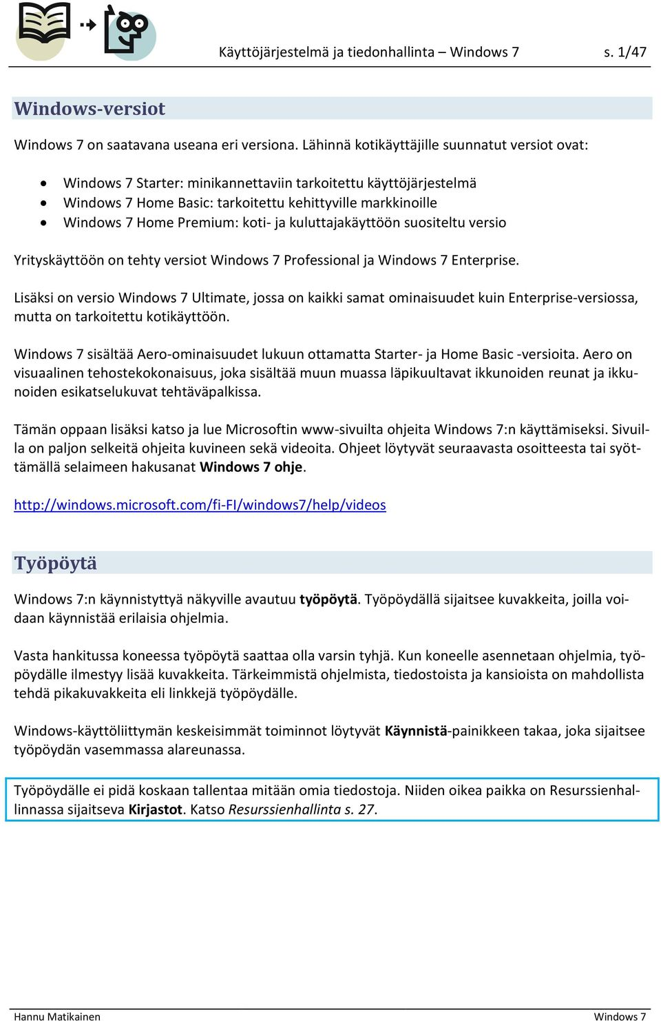 koti- ja kuluttajakäyttöön suositeltu versio Yrityskäyttöön on tehty versiot Windows 7 Professional ja Windows 7 Enterprise.