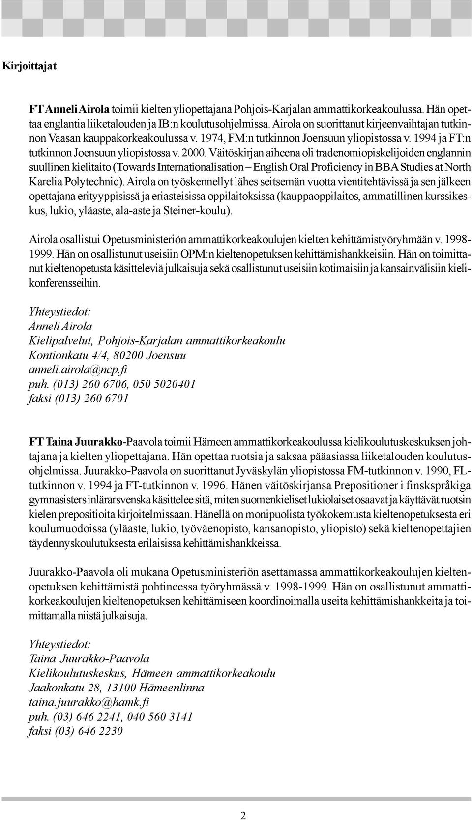 Väitöskirjan aiheena oli tradenomiopiskelijoiden englannin suullinen kielitaito (Towards Internationalisation English Oral Proficiency in BBA Studies at North Karelia Polytechnic).