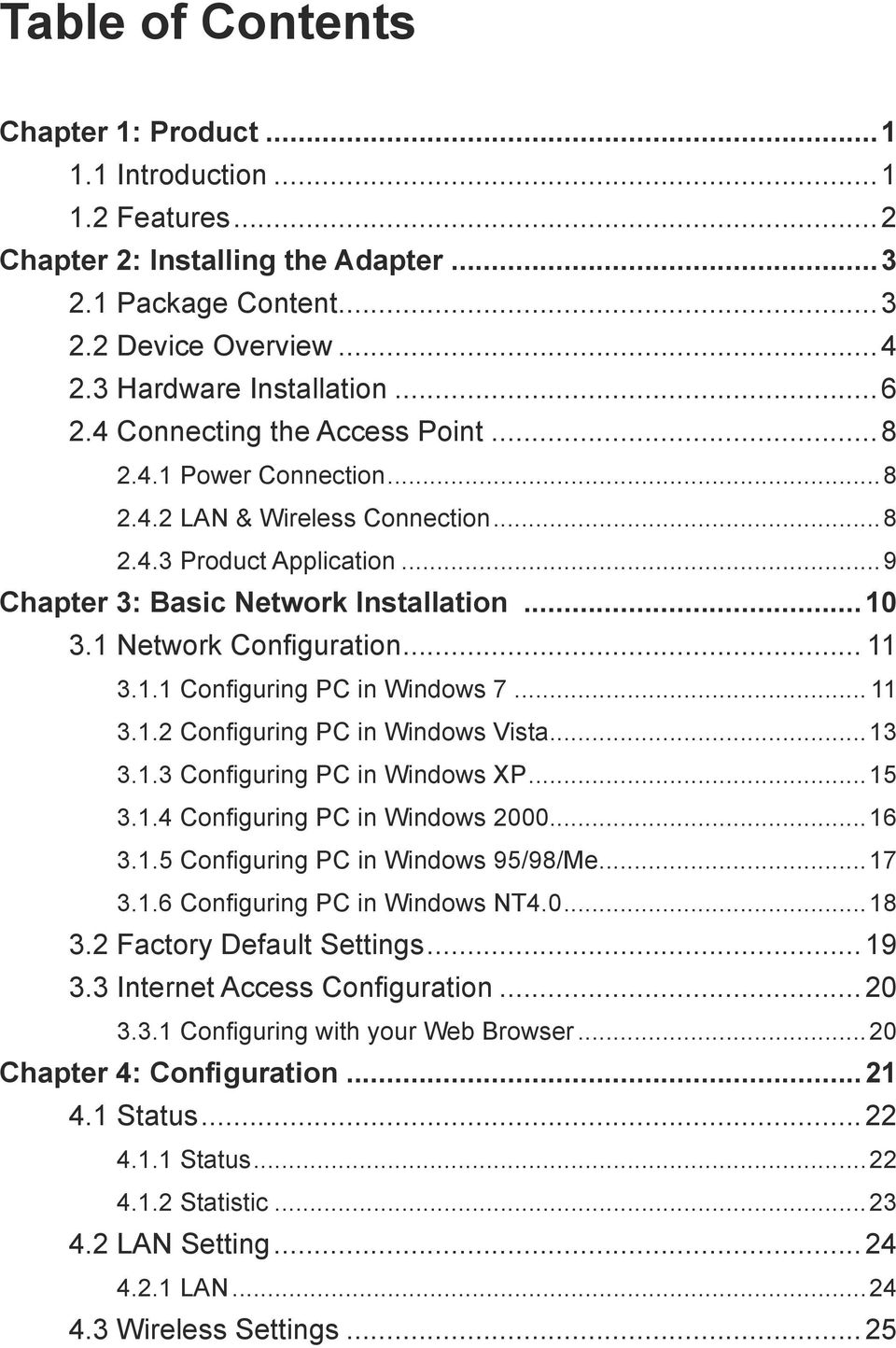 .. 11 3.1.1 Configuring PC in Windows 7... 11 3.1.2 Configuring PC in Windows Vista...13 3.1.3 Configuring PC in Windows XP...15 3.1.4 Configuring PC in Windows 2000...16 3.1.5 Configuring PC in Windows 95/98/Me.