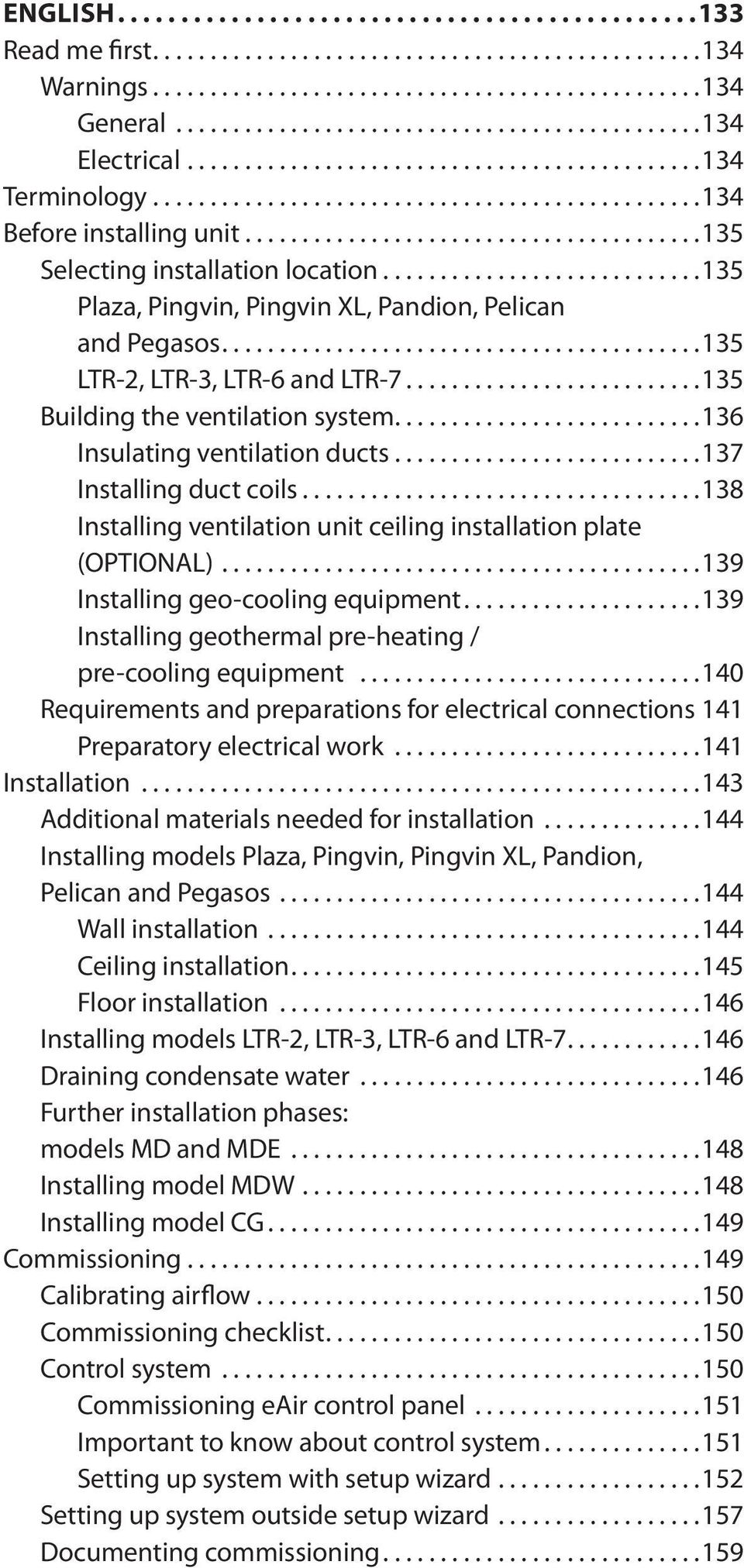 ..138 Installing ventilation unit ceiling installation plate (OPTIONAL)...139 Installing geo-cooling equipment...139 Installing geothermal pre-heating / pre-cooling equipment.