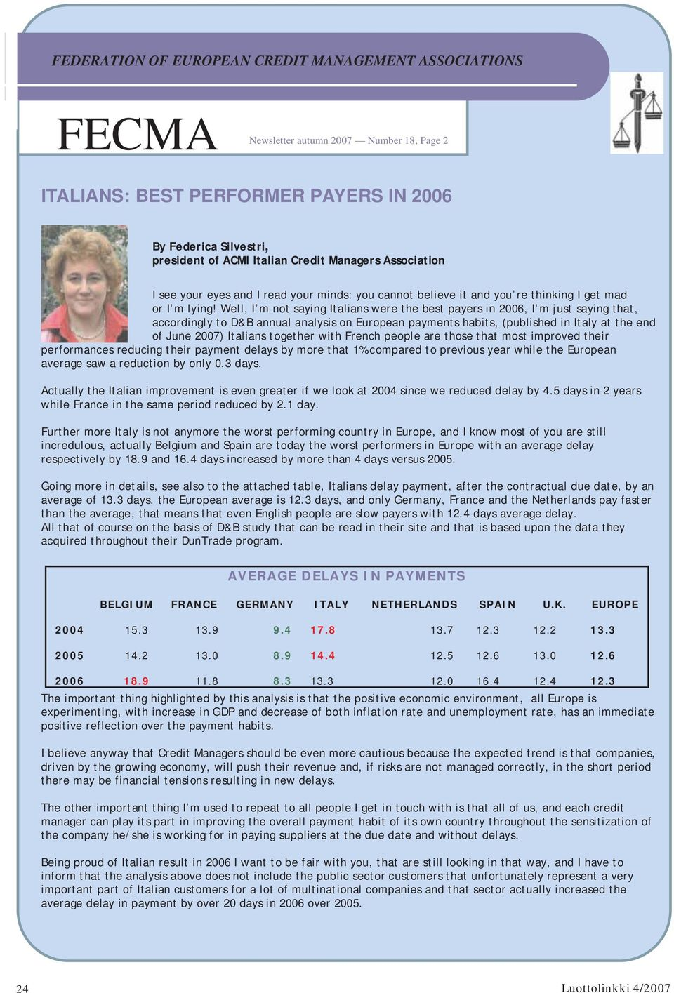 Well, I m not saying Italians were the best payers in 2006, I m just saying that, accordingly to D&B annual analysis on European payments habits, (published in Italy at the end of June 2007) Italians