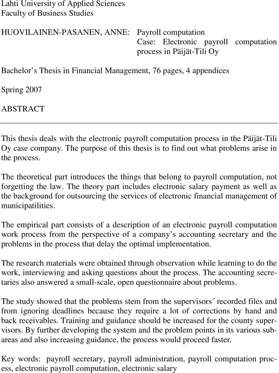The purpose of this thesis is to find out what problems arise in the process. The theoretical part introduces the things that belong to payroll computation, not forgetting the law.