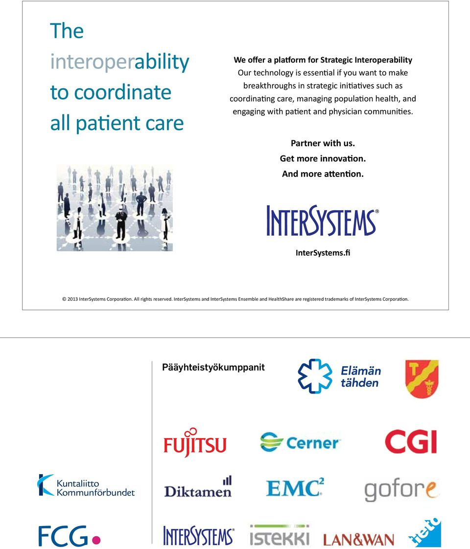 physician communities. Partner with us. Get more innovation. And more attention. InterSystems.fi 2013 InterSystems Corporation.