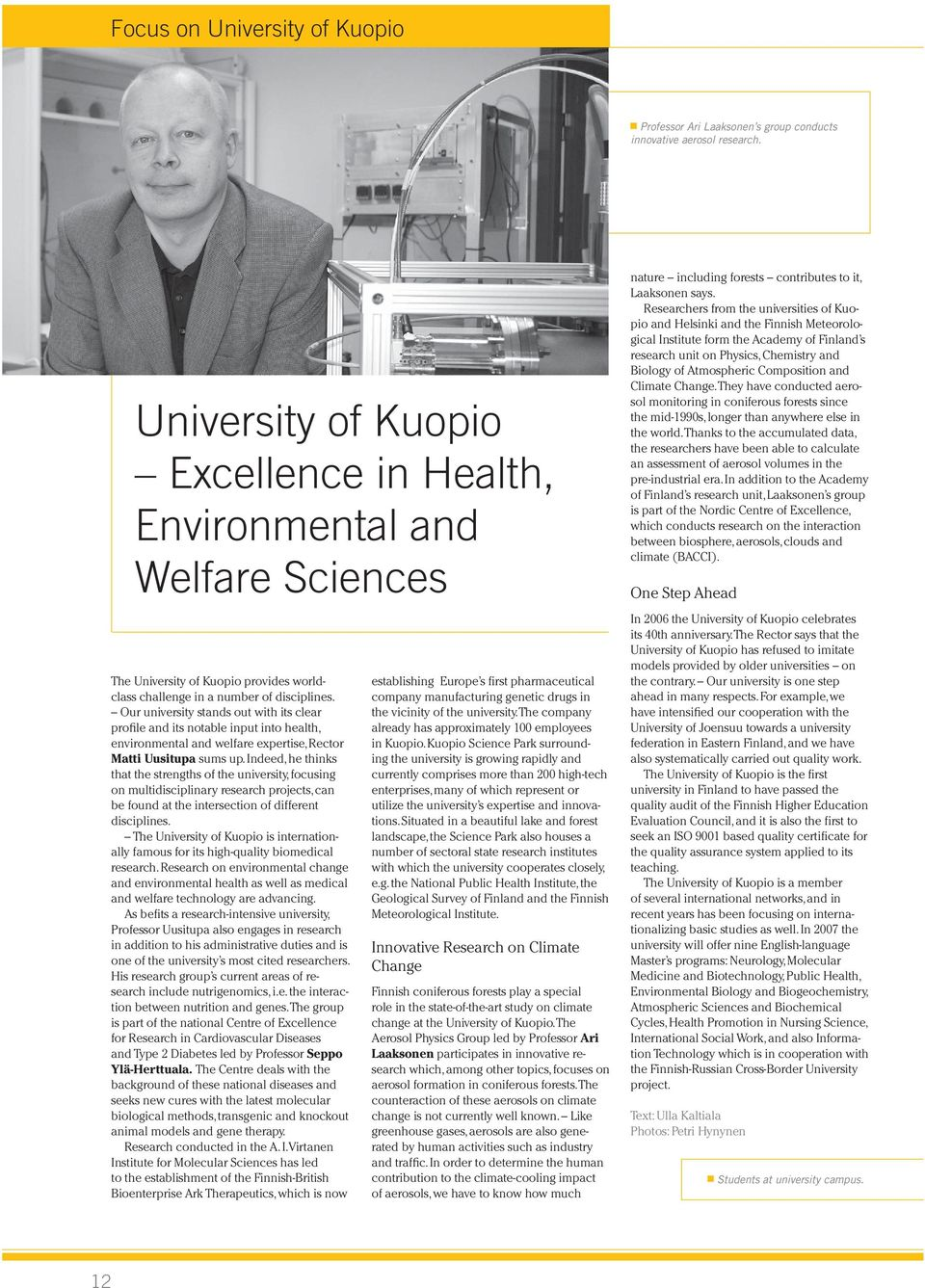 Our university stands out with its clear profile and its notable input into health, environmental and welfare expertise, Rector Matti Uusitupa sums up.
