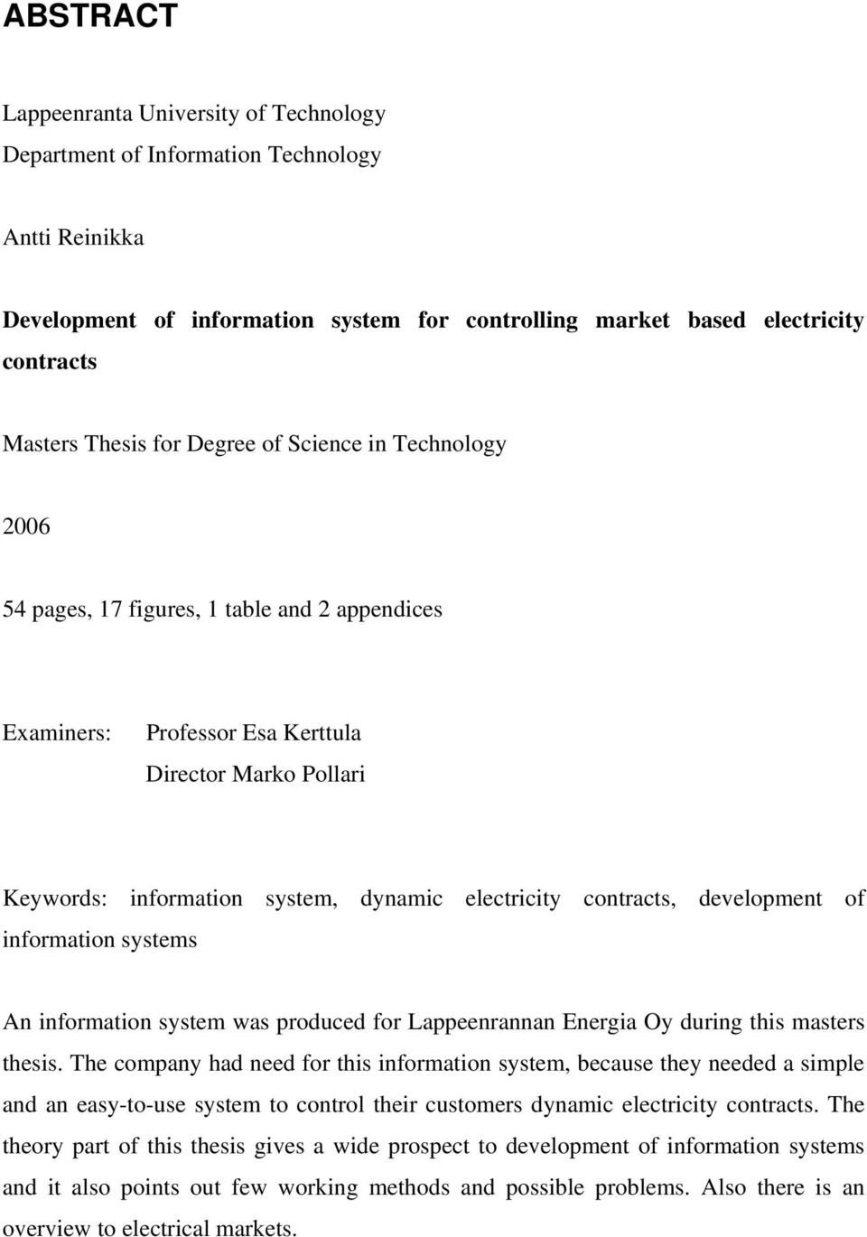 contracts, development of information systems An information system was produced for Lappeenrannan Energia Oy during this masters thesis.