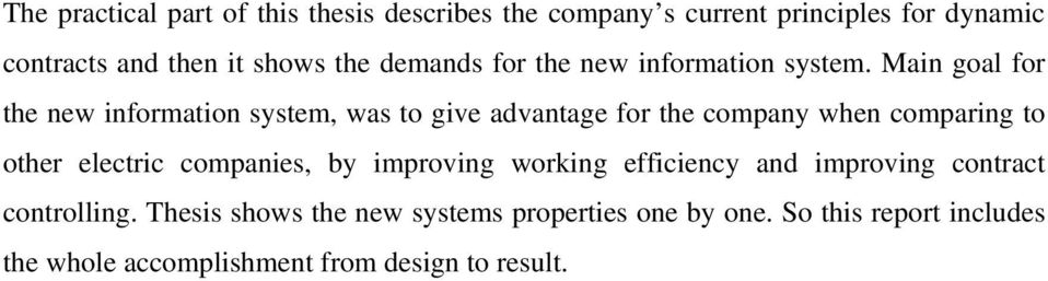 Main goal for the new information system, was to give advantage for the company when comparing to other electric
