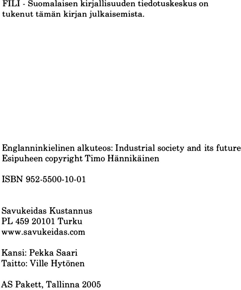 Englanninkielinen alkuteos: Industrial society and its future Esipuheen copyright