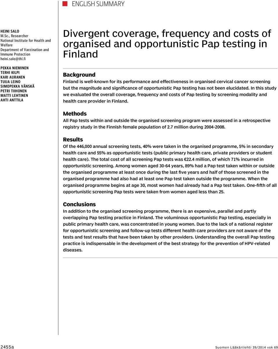 in Finland Background Finland is well-known for its performance and effectiveness in organised cervical cancer screening but the magnitude and significance of opportunistic Pap testing has not been