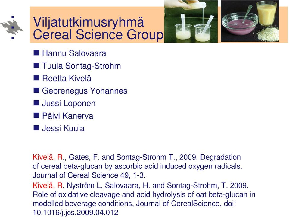 Degradation of cereal beta-glucan by ascorbic acid induced oxygen radicals. Journal of Cereal Science 49, 1-3.