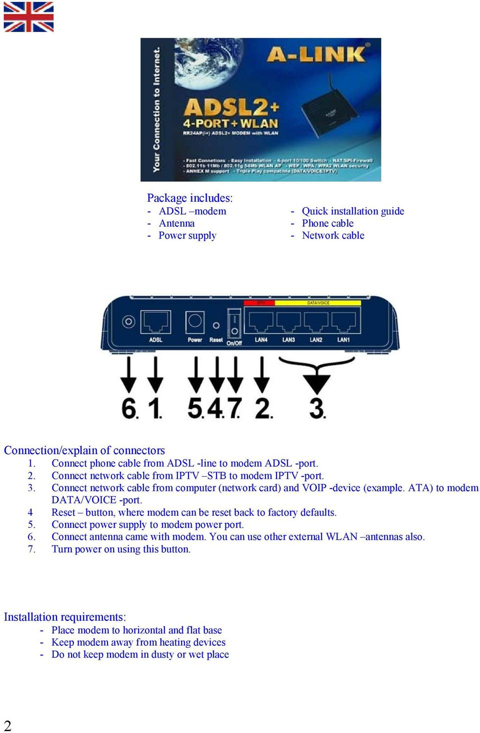 Connect network cable from computer (network card) and VOIP -device (example. ATA) to modem DATA/VOICE -port. 4 Reset button, where modem can be reset back to factory defaults. 5.
