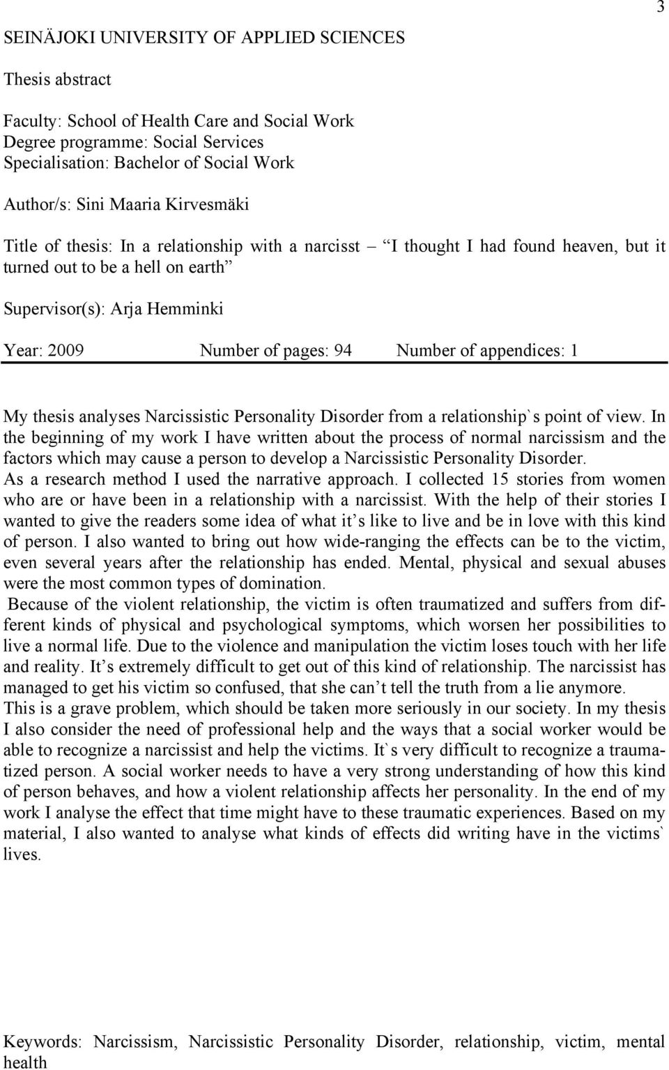 Number of appendices: 1 My thesis analyses Narcissistic Personality Disorder from a relationship`s point of view.