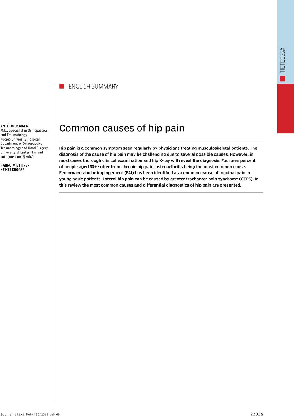 fi Hannu Miettinen Heikki Kröger Common causes of hip pain Hip pain is a common symptom seen regularly by physicians treating musculoskeletal patients.