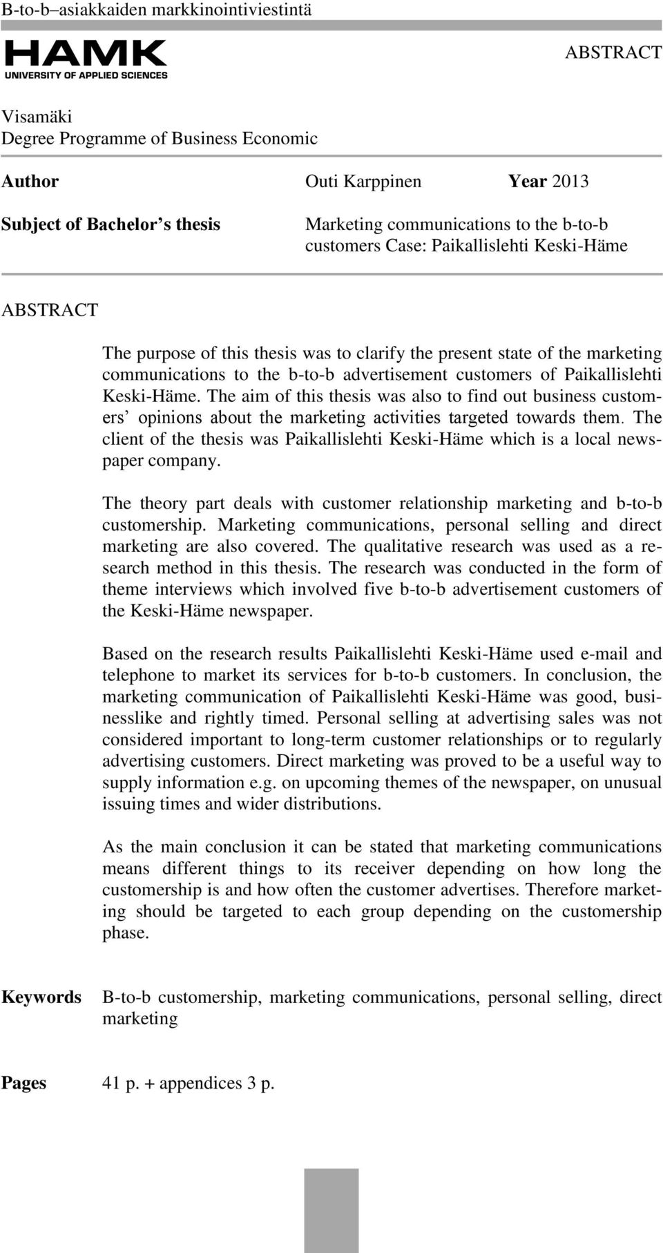 The aim of this thesis was also to find out business customers opinions about the marketing activities targeted towards them.