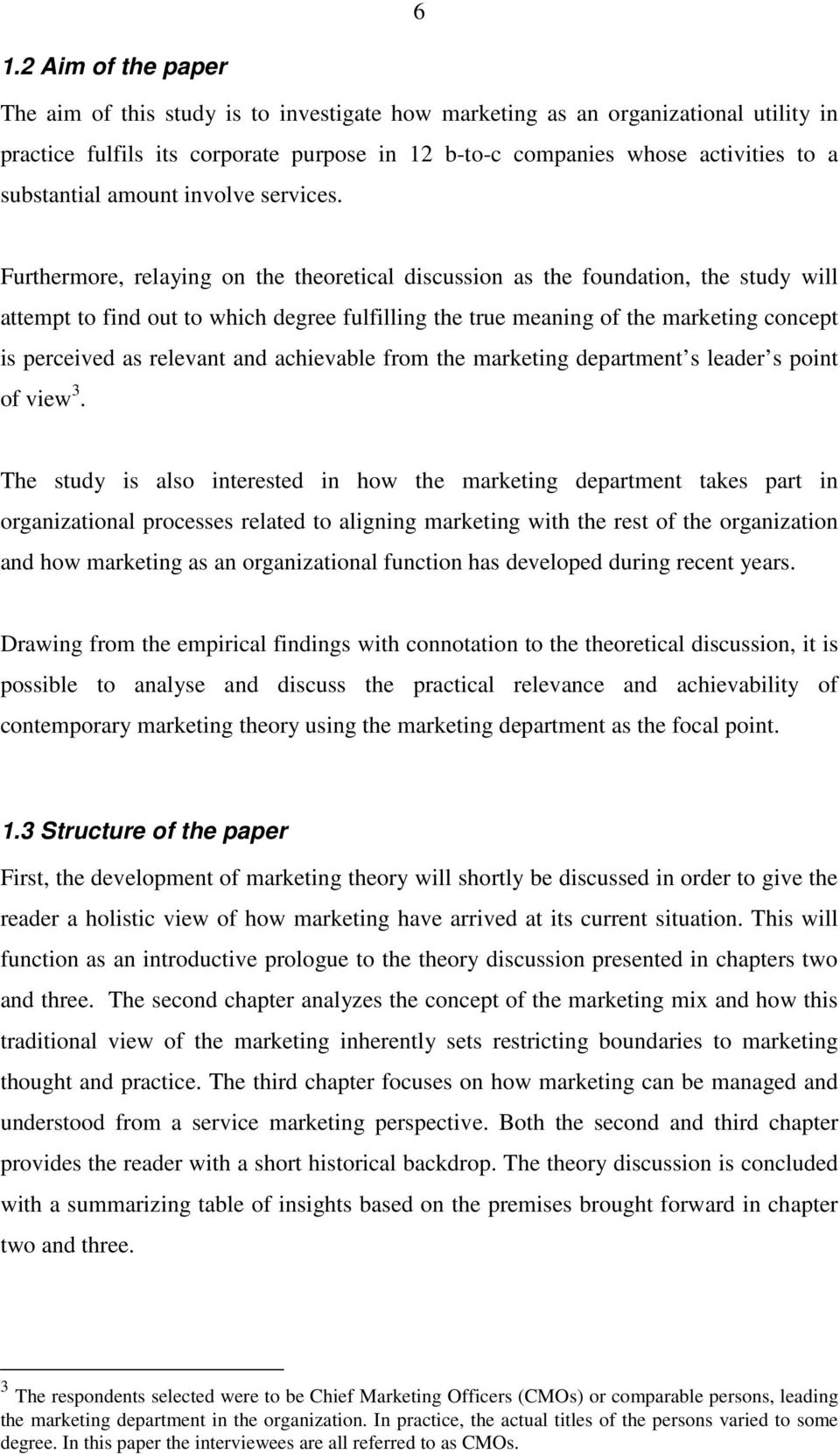 Furthermore, relaying on the theoretical discussion as the foundation, the study will attempt to find out to which degree fulfilling the true meaning of the marketing concept is perceived as relevant