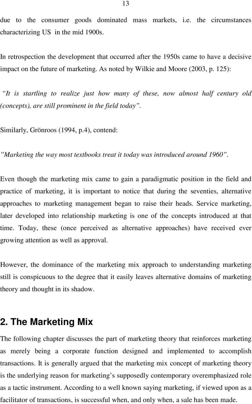 According to the argument, the marketer mixes or blends the various means of competition in order to reach an optimized or rather a satisfied profit function.