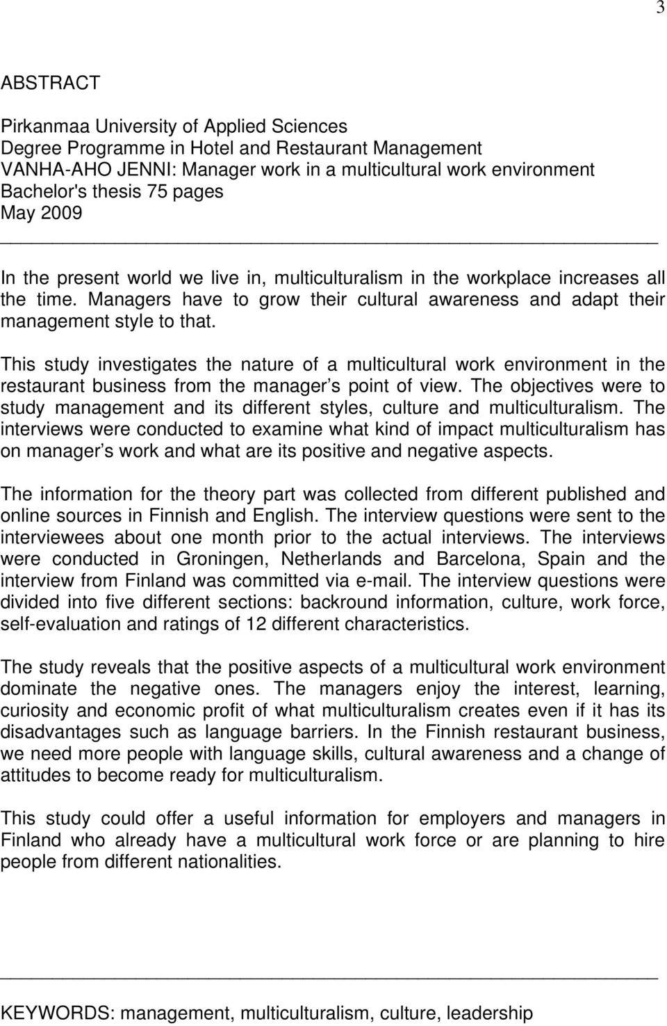 This study investigates the nature of a multicultural work environment in the restaurant business from the manager s point of view.