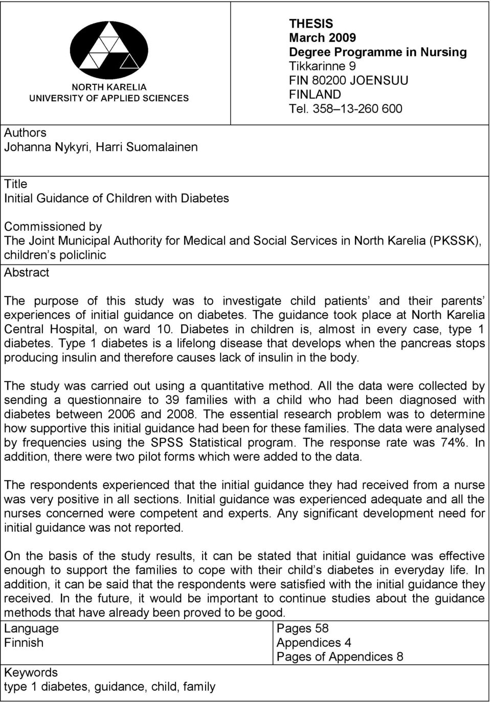 Karelia (PKSSK), children s policlinic Abstract The purpose of this study was to investigate child patients and their parents experiences of initial guidance on diabetes.