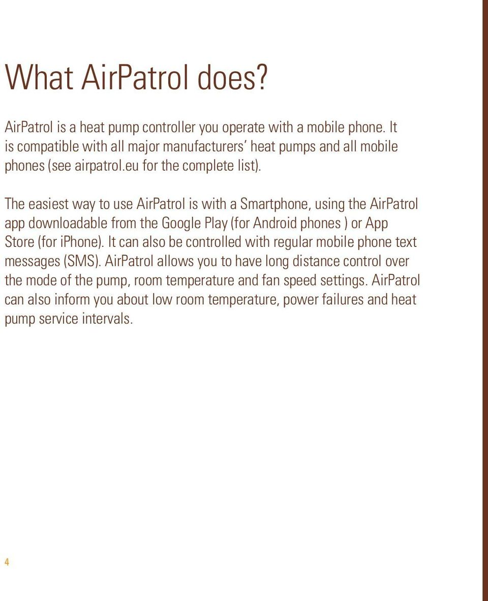 The easiest way to use AirPatrol is with a Smartphone, using the AirPatrol app downloadable from the Google Play (for Android phones ) or App Store (for iphone).