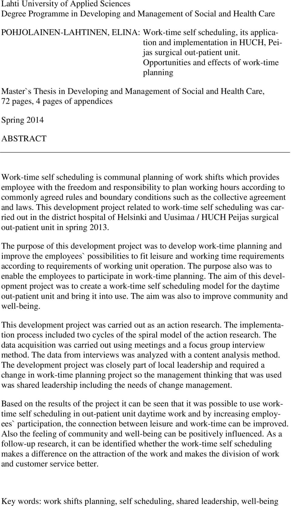 Opportunities and effects of work-time planning Master`s Thesis in Developing and Management of Social and Health Care, 72 pages, 4 pages of appendices Spring 2014 ABSTRACT Work-time self scheduling