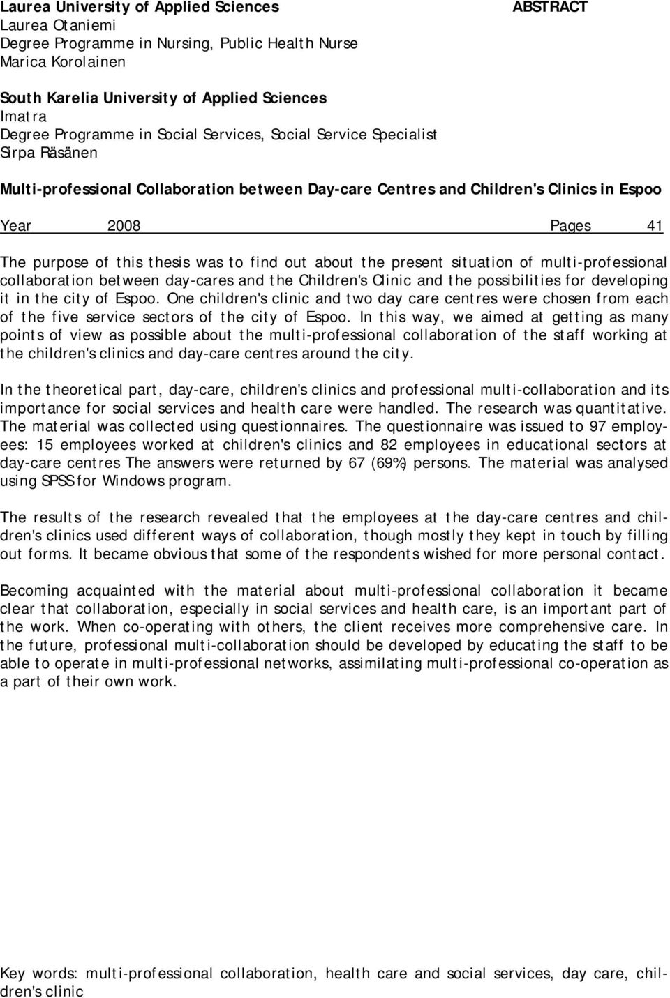 to find out about the present situation of multi-professional collaboration between day-cares and the Children's Clinic and the possibilities for developing it in the city of Espoo.