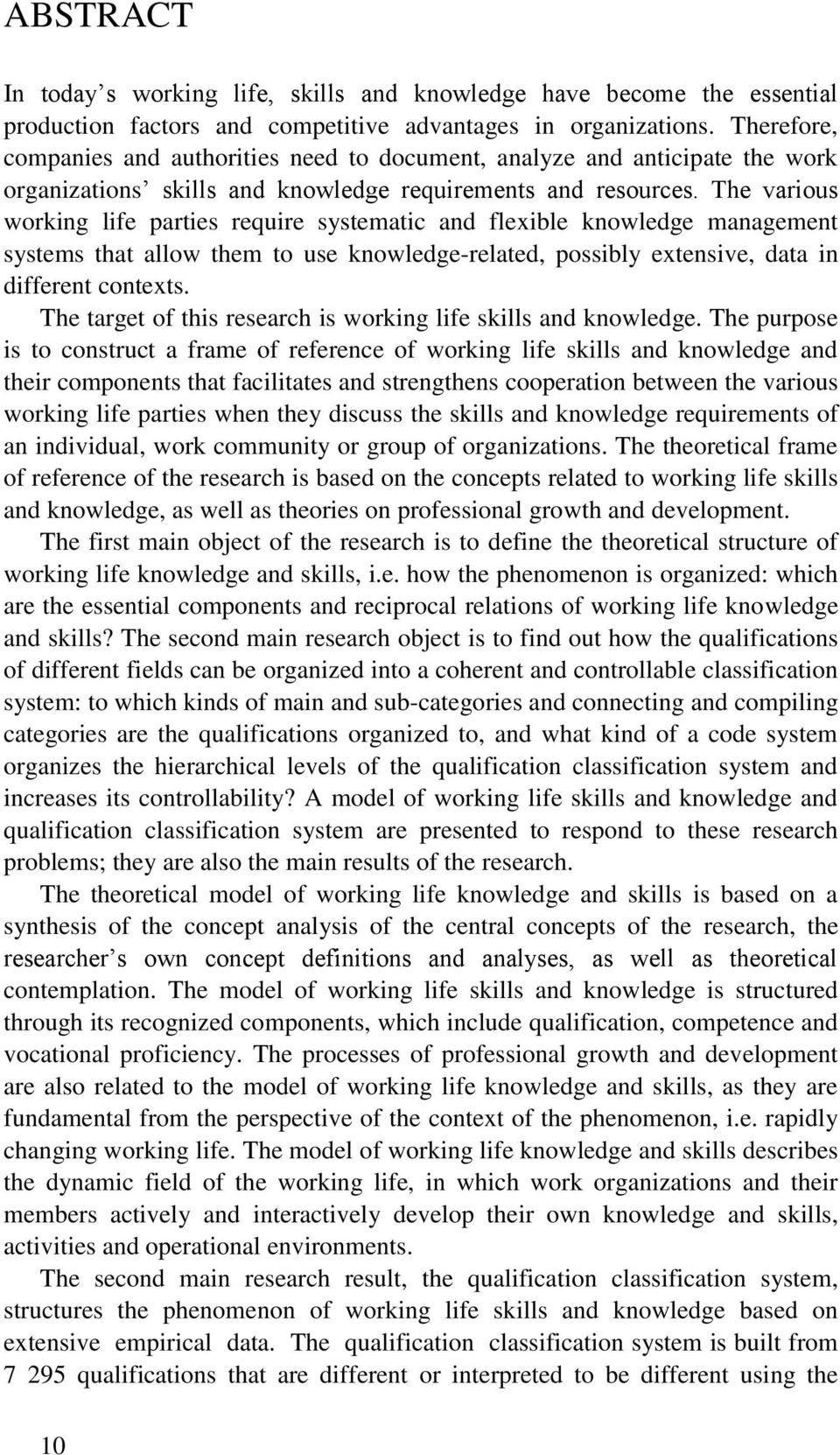 The various working life parties require systematic and flexible knowledge management systems that allow them to use knowledge-related, possibly extensive, data in different contexts.