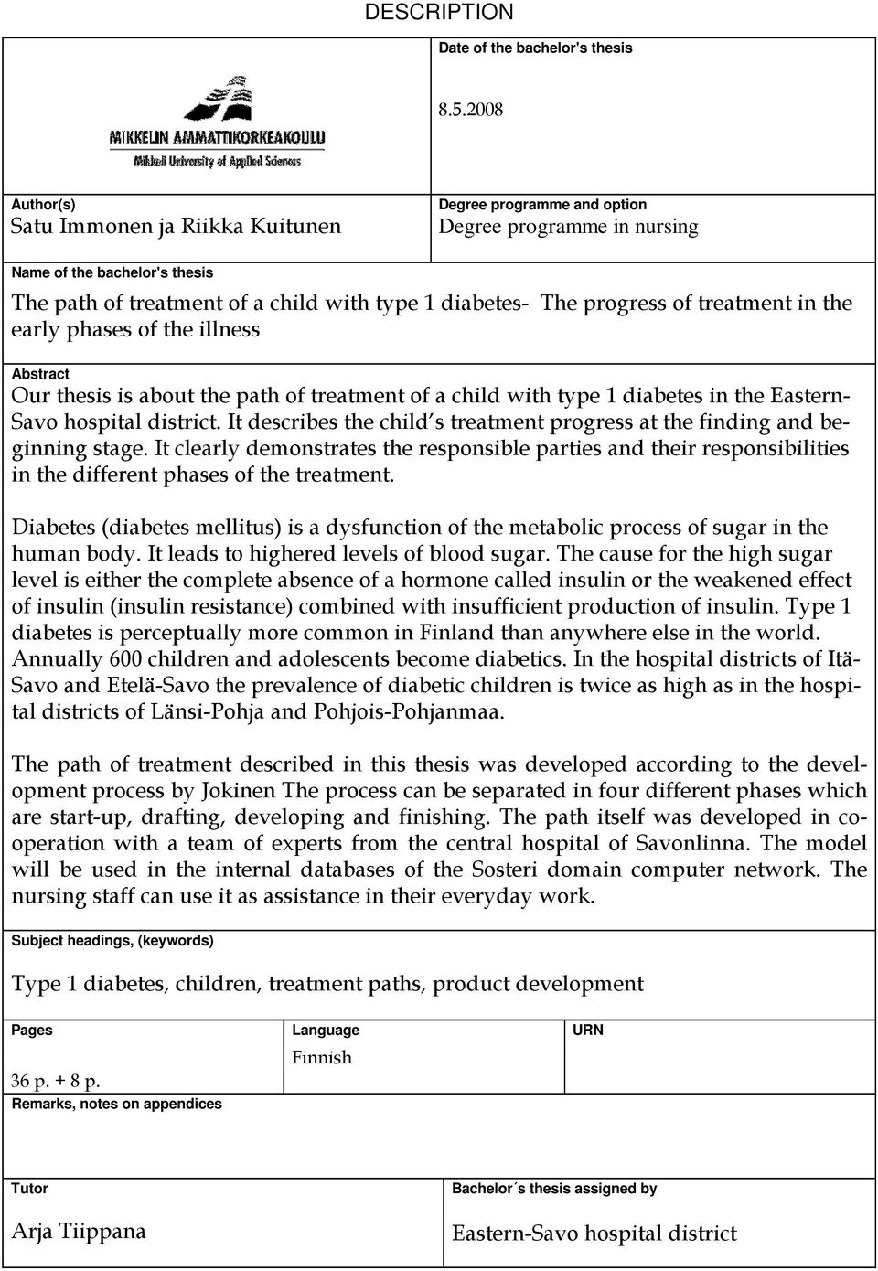 progress of treatment in the early phases of the illness Abstract Our thesis is about the path of treatment of a child with type 1 diabetes in the Eastern- Savo hospital district.
