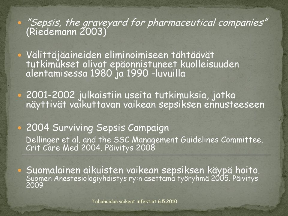 vaikean sepsiksen ennusteeseen 2004 Surviving Sepsis Campaign Dellinger et al. and the SSC Management Guidelines Committee.