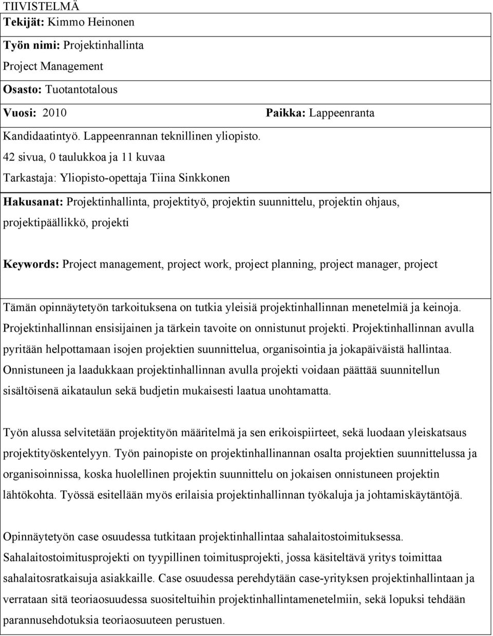 Keywords: Project management, project work, project planning, project manager, project Tämän opinnäytetyön tarkoituksena on tutkia yleisiä projektinhallinnan menetelmiä ja keinoja.